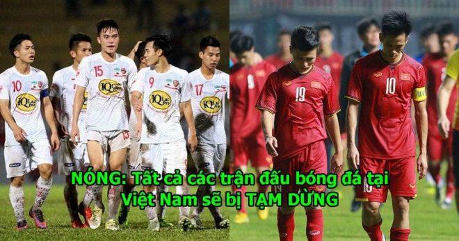 CHÍNH THỨC: Tất cả các trận đấu bóng đá ở Việt Nam sẽ bị tạm dừng và lý do đằng sau khiến ai cũng phải xót xa