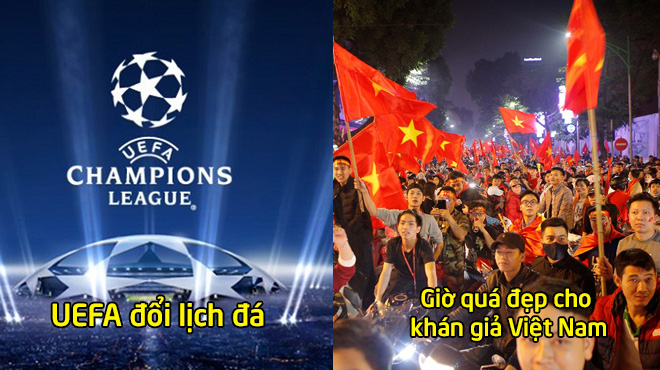 CHÍNH THỨC: UEFA điều chỉnh lại giờ đá Champions League, CĐV Việt Nam sung sướng vì thời gian quá đẹp!