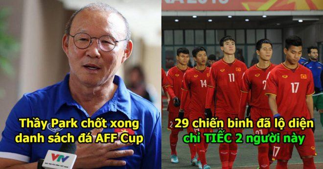 Thầy Park chốt xong danh sách 29 chiến binh cho AFF Cup 2018: Quá tiếc khi 2 siêu nhân này bị loại phút chót